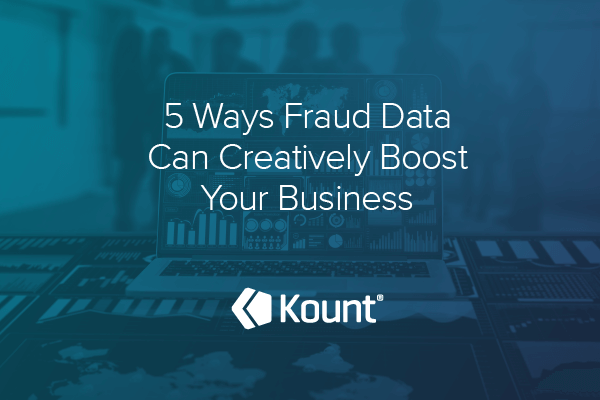 how to use fraud data to boost your business