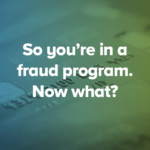 "Image of credit cards with a blue-green gradient overlay and a text overlay that says ""So you're in a fraud program. Now what?"""